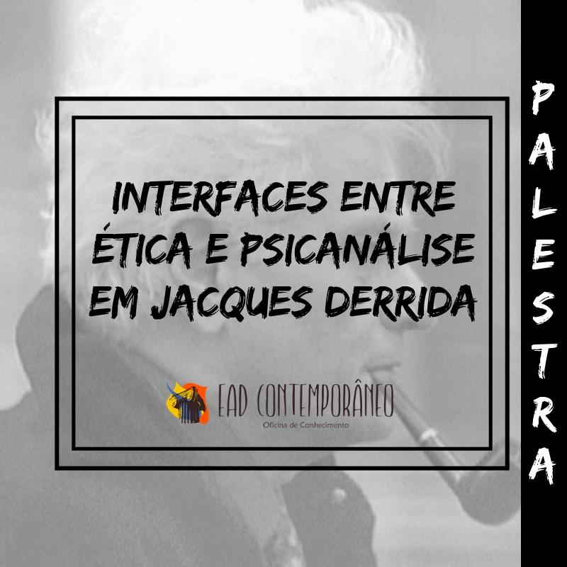Curso para Interfaces entre Ética e Psicanálise em Jacques Derrida